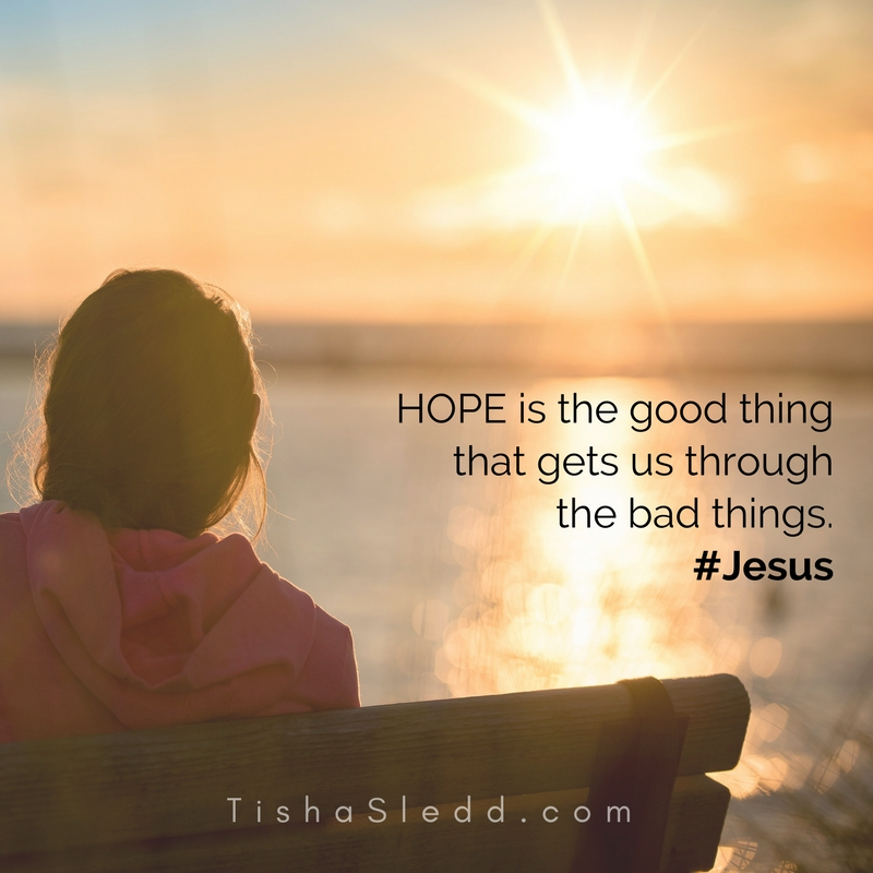 HOPE is the good thing that gets us through the bad things.jpg
