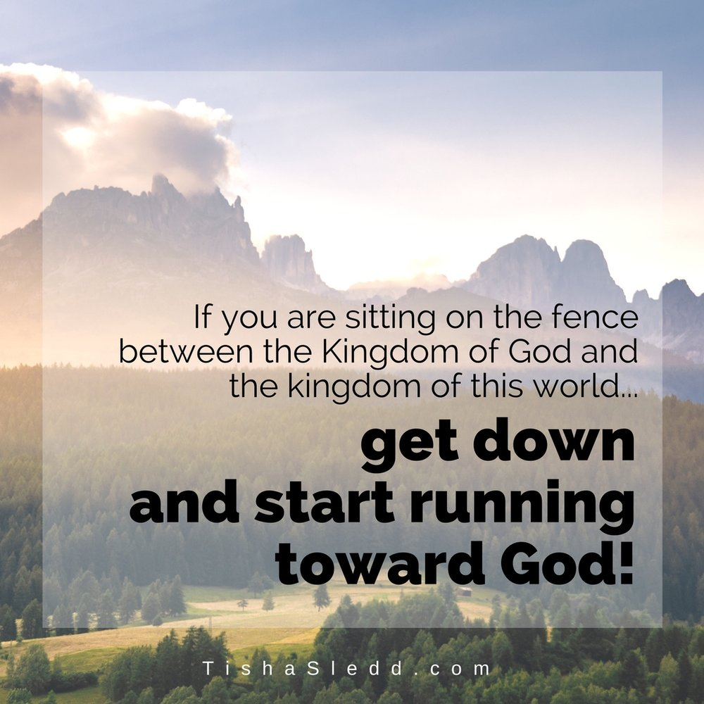 If you are sitting on the fence between the Kingdom of God and the kingdom of this world... (2).jpg