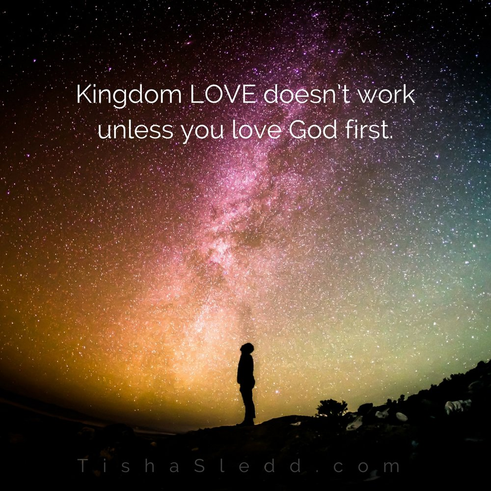 Kingdom LOVE doesn't work unless you love God first..jpg