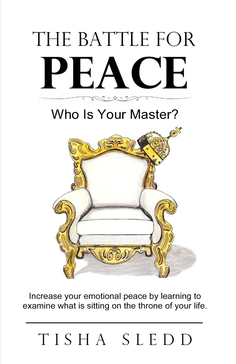 The Battle for Peace - byTisha SleddIncrease your emotional peace by learning to examine what is sitting on the throne of your life. My book