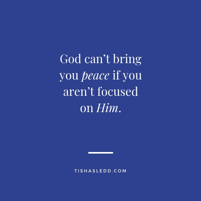 Tisha Sledd - You can't have peace if you aren't focused on Him..jpg