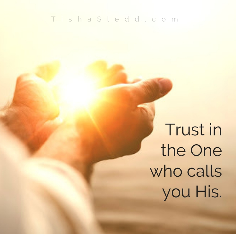 Tisha Sledd - Trust in the One who calls you His..jpg