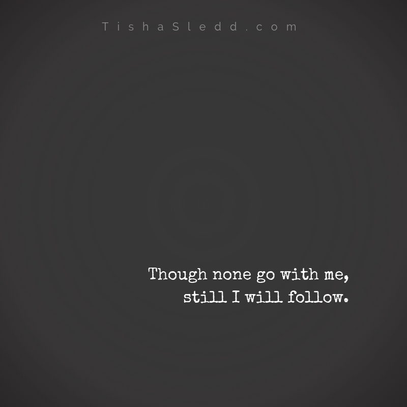Though none go with me,still I will follow..jpg