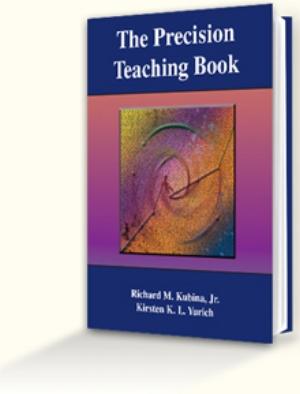 The Precision Teaching Book by Rick Kubina & Kirsten Yurich