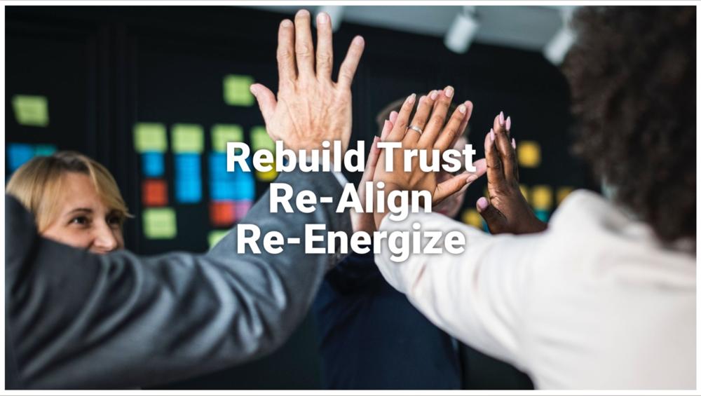 Rebuild Trust, Re-Align, Re-Energize