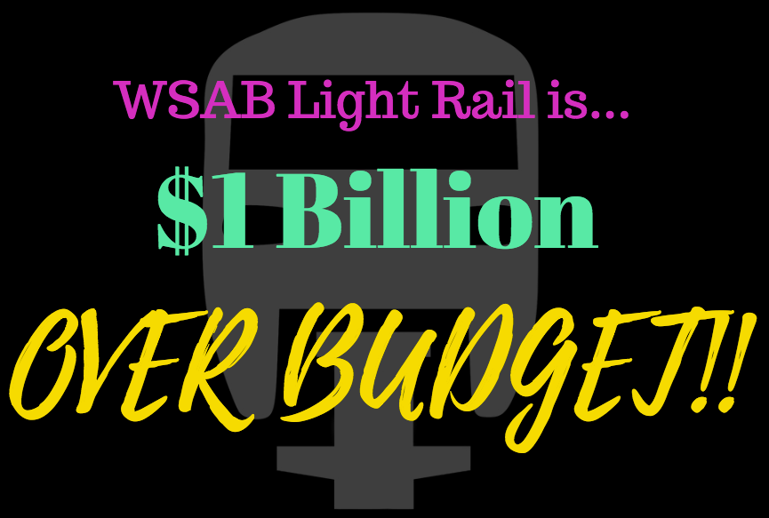 With citizens demanding that about 3/4 of the WSAB be grade separated, the line is now going $1 Billion over... That's  $1,000,000,000.00 OVER BUDGET !  It makes no financial sense to continue with Light Rail...  We need to start over!   We are putting our kids future in jeopardy and our existing system into a scarcity mode.  Luckily HyRail presents a different picture.