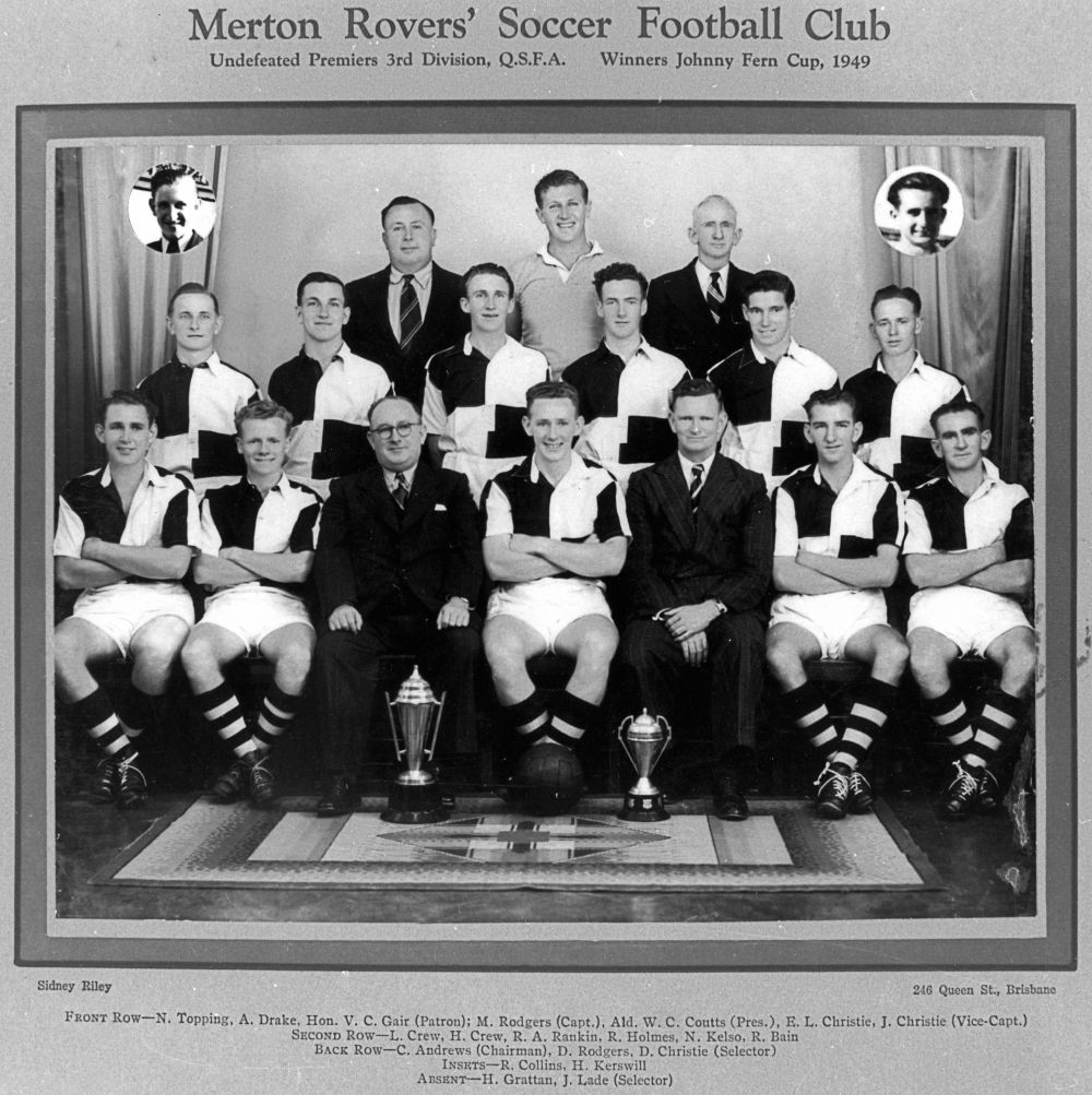 Merton Rovers' Soccer Football Club, 1949 - Sidney Riley ; Brisbane John Oxley Library, State Library of Queensland ; 2004Undefeated Premiers, 3rd Division, Q. S. F. A. Winners John Fern Cup, 1949.(StateLibQld)