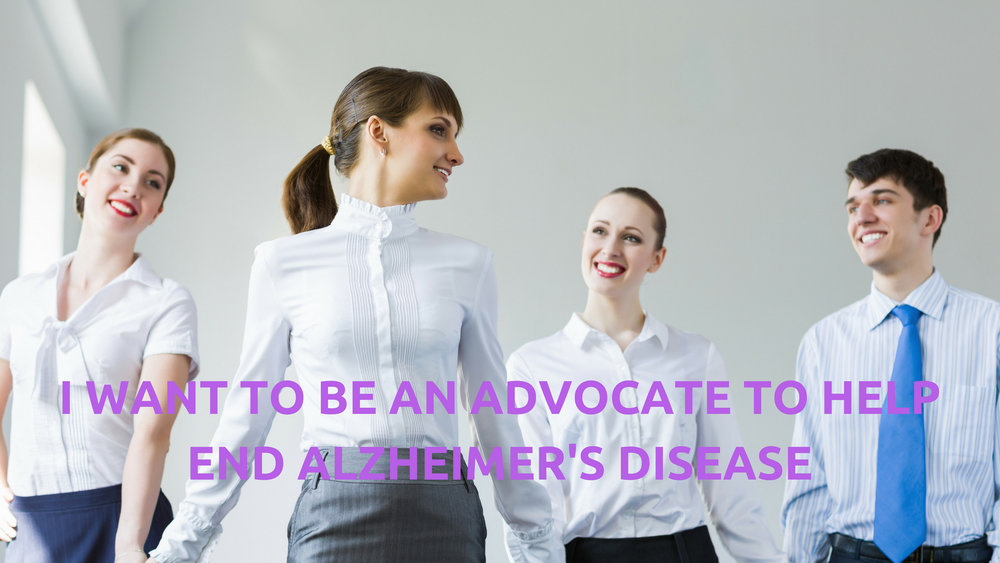 I WANT TO BE AN ADVOCATE TO HELP END ALZHEIMER'S DISEASE.jpg
