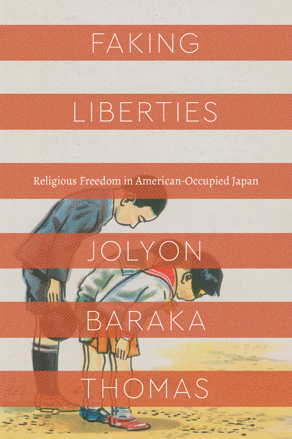 RELIGIOUS FREEDOM - Faking Liberties: Religious Freedom in American-Occupied Japan (forthcoming from University of Chicago Press, Spring 2019)