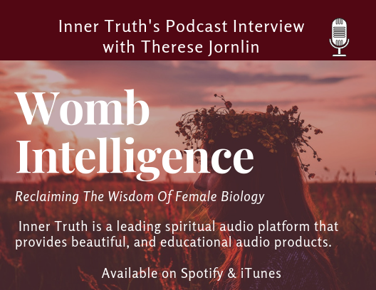 Inner Truth Interview - Exciting times! Women Awake is making its premier in the UK with Therese's interview, Womb Intelligence: Reclaiming the Wisdom of Female Biology. Please share this hour long debut podcast on the wisdom of your body, with anyone you'd like to inspire. Free and Available on iTunes and Spotify.