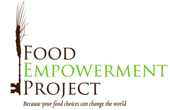 Food Empowerment Project encourages compassionate consumer choices by advocating veganism for ethical reasons, better working conditions for produce workers, the availability of healthy foods in communities of color and low-income areas, and purchasing chocolate not sourced from the worst forms of child labor.  Learn More --->