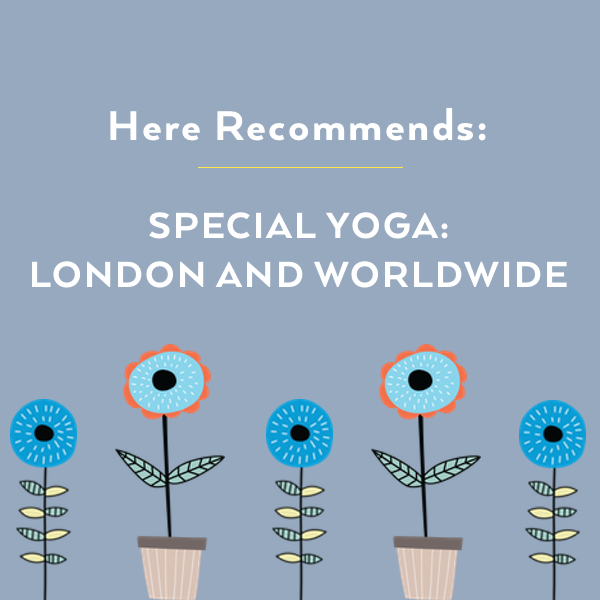Here Recommends Special Yoga London, Bournemouth and Worldwide