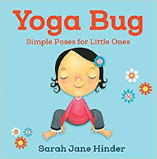 Yoga Bug Series by Sarah Jane Hinder - Yoga Bug guides children through ten authentic yoga poses named after insects that unfold in an irresistibly whimsical flow of play, imagination, and movement. Kids will want to return to them again and again.