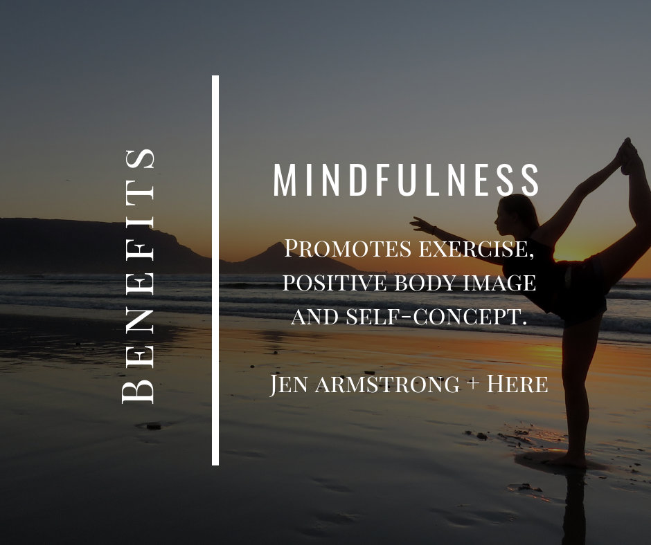 7 Benefits of Mindfulness: Promotes Positive Body Image. HERE Mindful Support and Living, London, Dana Dyksterhuis and Jen Armstrong