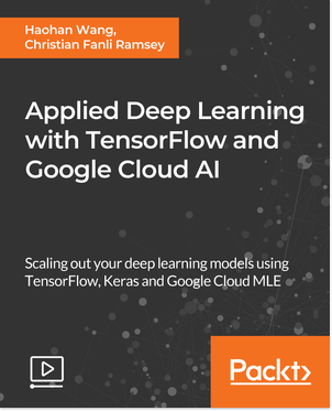 Applied Deep Learning with TensorFlow and Google Cloud AI - Links: Applied Deep Learning with TensorFlow and Cloud AI