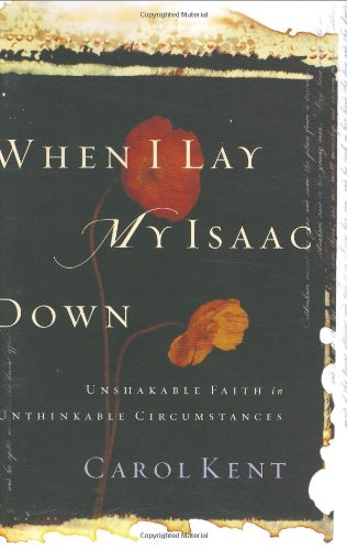 When I Lay My Isaac Down   Carol and Gene Kent's son is in prison. When I Lay My Isaac Down tells their story and shares the transformational power principles they learned about forgiveness and faith.  Dealing with her anger, grief, and shame, Carol could have given up. Instead she tells a highly personal, heartbreaking, and uplifting story that will bolster your faith.