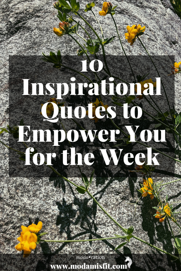 10 Inspirational Quotes to Empower you for the week.png