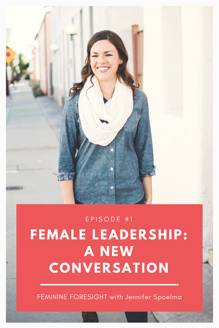 A New Conversation About Female Leadership with Jennifer Spoelma