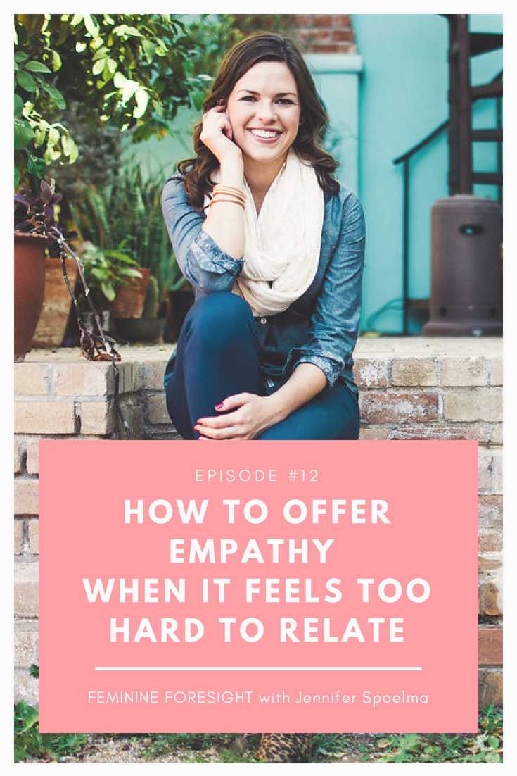 How to Offer Empathy When It Feels Too Hard to Relate - Jennifer Spoelma