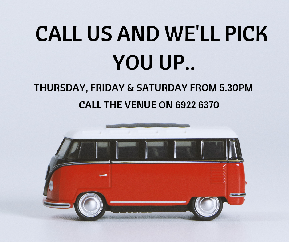 COURTESY BUS AVAILABLE - THURSDAY TO SATURDAY FROM 5.30PM.