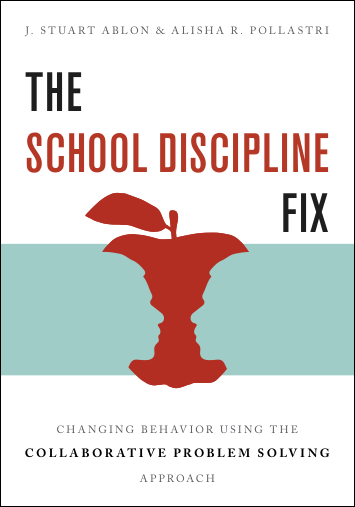 PUBLICATIONS - The School Discipline Fix, authored by J. Stuart Ablon and Alisha R. Pollastri, is a 15-chapter book that provides step-by-step instructions of how to implement Collaborative Problem Solving in educational settings, including public, private, and therapeutic schools.[For a limited time: Click the book cover to order directly from the publisher. Use code SCHLFIX for 20% off and free shipping.]Dr. Pollastri has also authored a number of book chapters and research articles. Click here to view other publications.