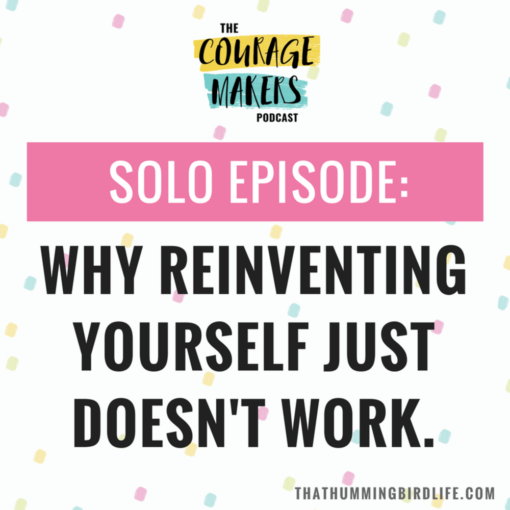 couragemakers-why-reinventing-yourself-doesnt-work-1600x1600.png