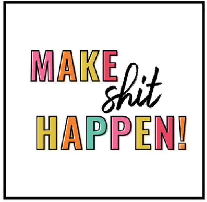 Make Shit Happen.png