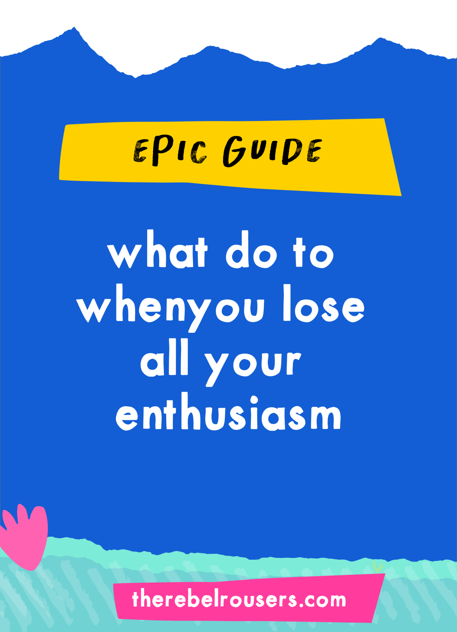 Epic Post What To Do When You Lose All Your Enthusiasm That