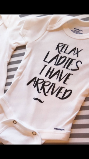 6523ce55a Newborn baby onesie relax ladies i have arrived — A Lovely Nest