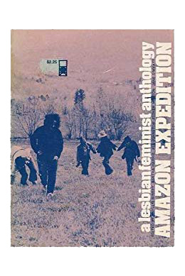 Amazon Expedition: a Lesbian Feminist Anthology - Co-Editor, 1973