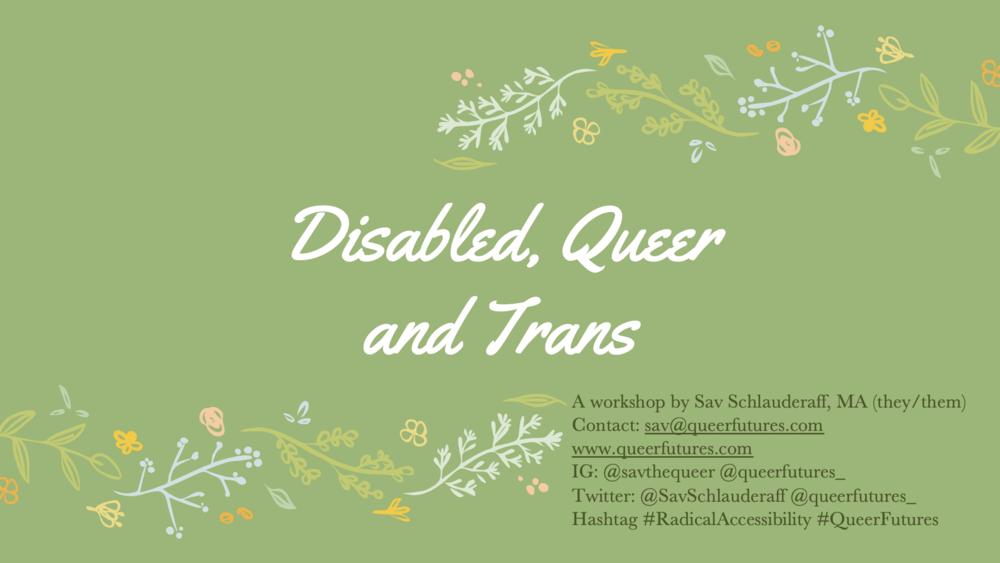 Disabled, Queer and Trans Workshop - Want the worksheets and handouts for this presentation?-Guided Self Reflection-Ableist Language Activity-DO's and Do NOT's-10 Tips to Create a Radically Accessible Space