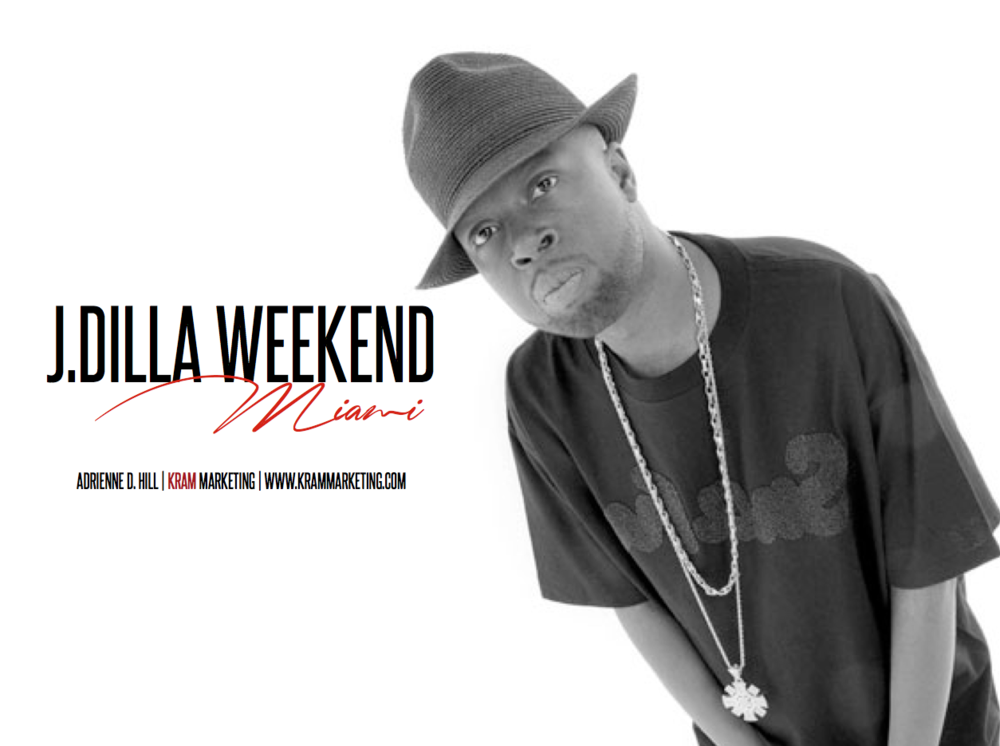 J DILLA WEEKEND MIA - My marketing firm, KRAM Marketing, assisted in the planning, marketing and sponsorship solicitation of the 3-Day festival, J Dilla Weekend held in Miami, FL.