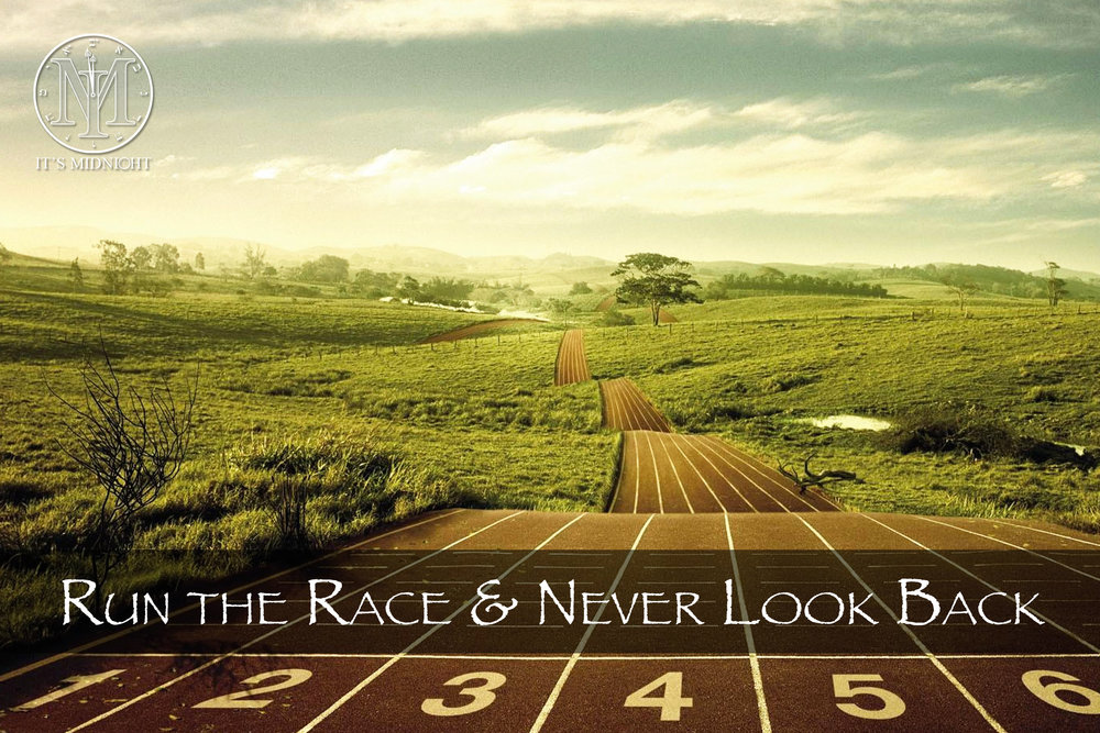 Run the Race and Never Look Back - It's Midnight Ministries.jpg