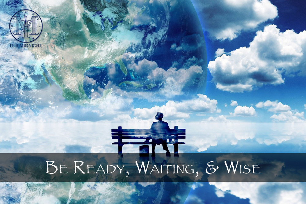 Be Ready, Waiting, & Wise.jpg