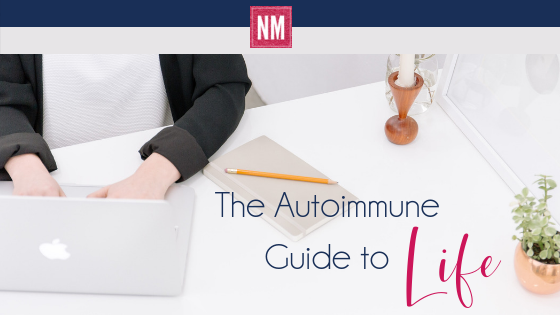 The autoimmune guide to life. tips, tricks and systems to help you spend less time managing your day and more time healing!