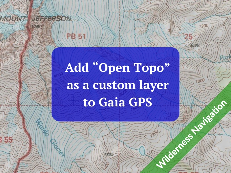 "Add ""Open Topo"" as a custom layer to your Gaia GPS app — Alpine Savvy"