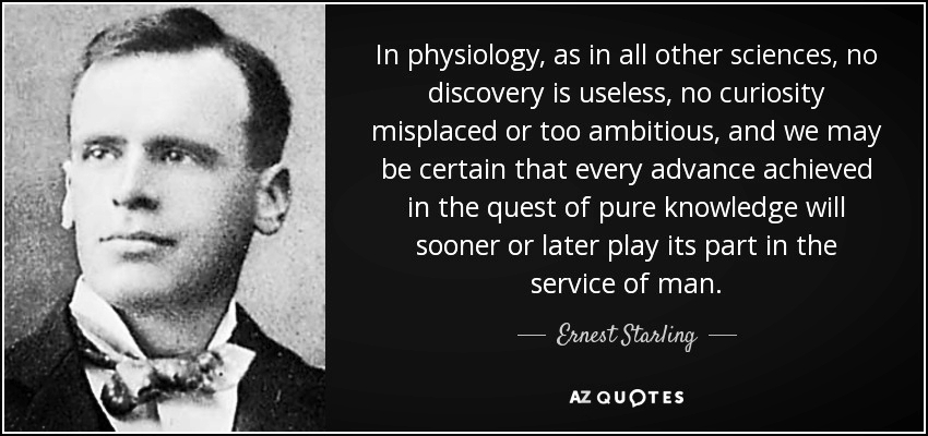 261696-quote-in-physiology-as-in-all-other-sciences-no-discovery-is-useless-no-curiosity-misplaced-ernest-starling-55-33-84.jpg