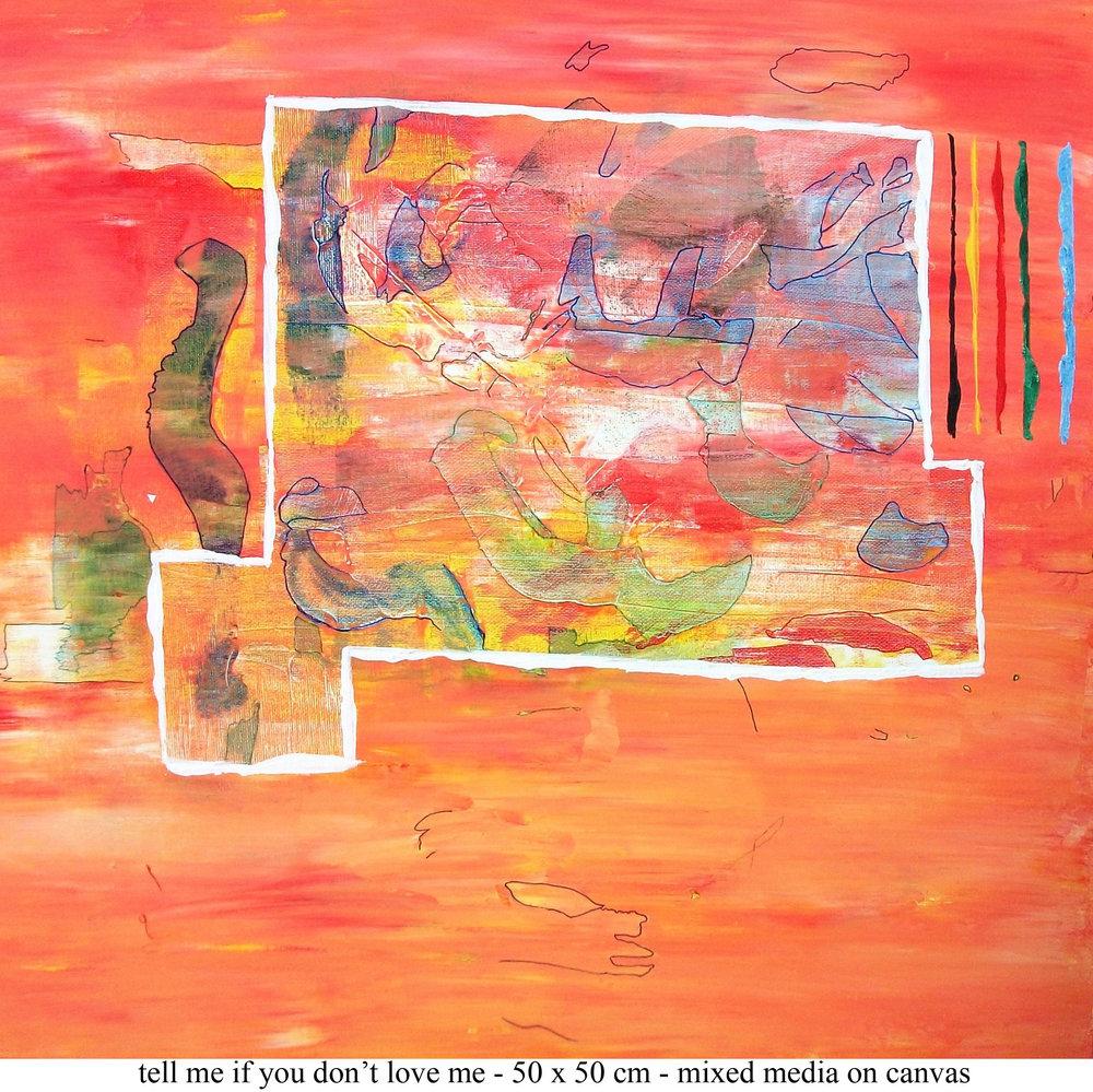 Tell me if you don't love me  20 x 20 inch or 50 x 50 cm mixed media on canvas