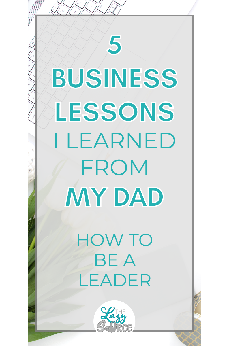 Pinterest image for 5 business lessons I learned from my dad