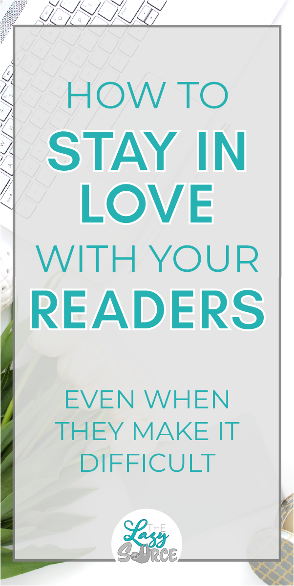 Pinterest image for How to stay in love with your readers even when they make it difficult