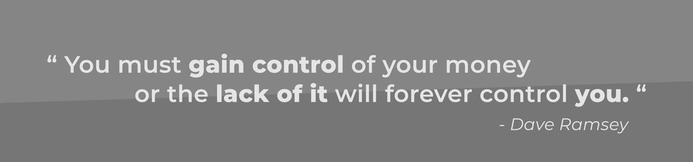 You must gain control of your money or the lack of it will forever control you - dave ramsey quote