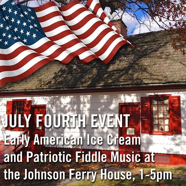 July 4th at the Johnson Ferry House: Early American Ice Cream and Patriotic Fiddle Music, 1pm-5pm. FREE! (Park entry fee applies.)