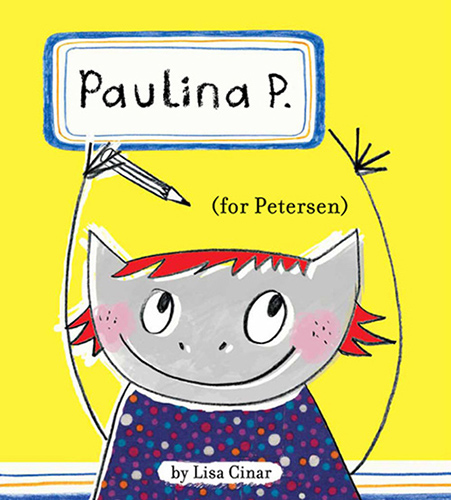 Paulina P. for Petersen / 2009 / Simply Read Books / Written & illustrated by Lisa Cinar