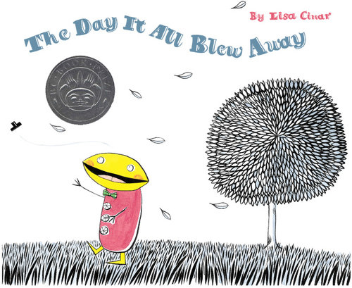 The Day it all blew Away / 2006 / Simply Read Books / Written & illustrated by Lisa Cinar / Nominated for the Christie Harris Illustrated Children's Lit Prize