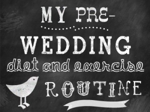 my-pre-weddng-diet-and-exercise-routine