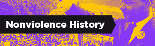 Know your history … when we better understand the length and breadth of how/where/when nonviolence has been used, we better understand how to use it in our current times.