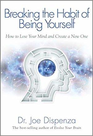 Breaking the Habit of Being Yourself by Joe Dispenza — UNLOCKT