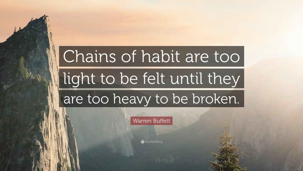 1718385-Warren-Buffett-Quote-Chains-of-habit-are-too-light-to-be-felt.jpg