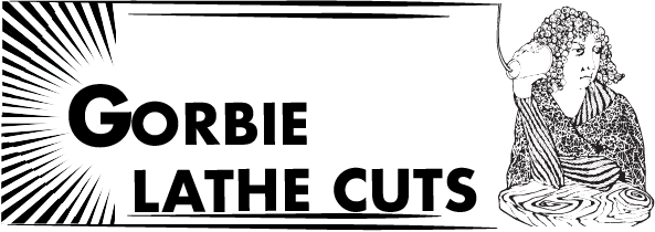 Gorbie Lathe Cuts