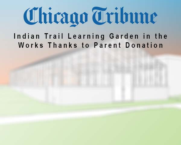 INDIAN TRAIL GARDEN LEARNING CENTER - Our Indian Trail Elementary School Garden Learning Center is in the works! Read more about the upcoming project in the Chicago Tribune link here. posted on July 28, 2017 at 1:20pm